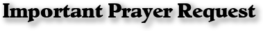 Important Prayer Request