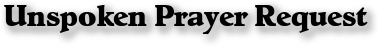 Unspoken Prayer Request